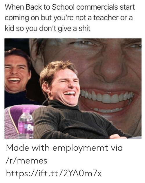 Give A Shit: When Back to School commercials start  coming on but you're not a teacher or a  kid so you don't give a shit Made with employmemt via /r/memes https://ift.tt/2YA0m7x