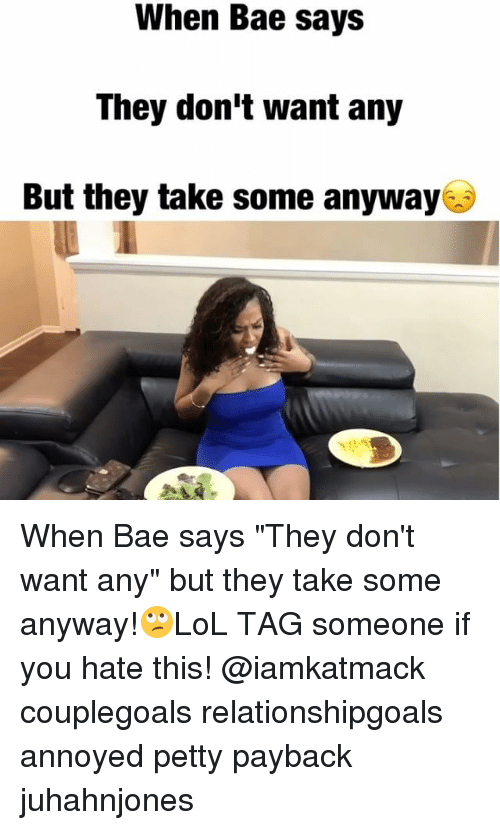 """payback: When Bae says  They don't want any  But they take some anyway When Bae says """"They don't want any"""" but they take some anyway!🙄LoL TAG someone if you hate this! @iamkatmack couplegoals relationshipgoals annoyed petty payback juhahnjones"""