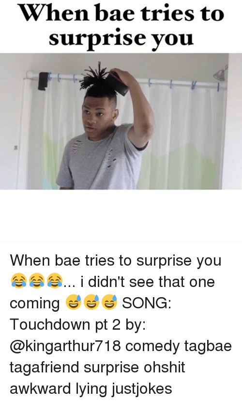 Bae, Memes, and Awkward: When bae tries to  surprise you When bae tries to surprise you 😂😂😂... i didn't see that one coming 😅😅😅 SONG: Touchdown pt 2 by: @kingarthur718 comedy tagbae tagafriend surprise ohshit awkward lying justjokes