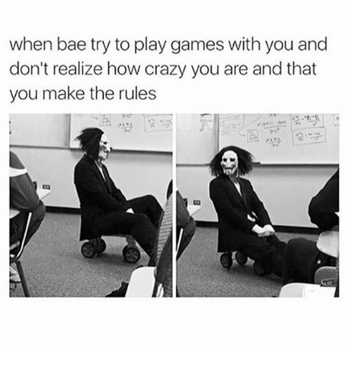 Bae, Crazy, and Games: when bae try to play games with you and  don't realize how crazy you are and that  you make the rules  vtr