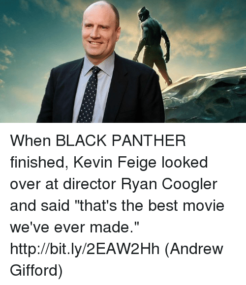 """Memes, Best, and Black: When BLACK PANTHER finished, Kevin Feige looked over at director Ryan Coogler and said """"that's the best movie we've ever made."""" http://bit.ly/2EAW2Hh  (Andrew Gifford)"""