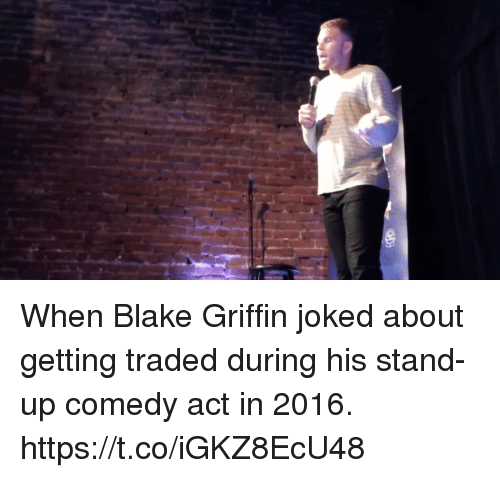 Blake Griffin, Memes, and Comedy: When Blake Griffin joked about getting traded during his stand-up comedy act in 2016. https://t.co/iGKZ8EcU48