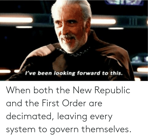 The First: When both the New Republic and the First Order are decimated, leaving every system to govern themselves.