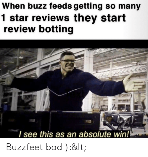 Botting: When buzz feeds getting so many  1 star reviews they start  review botting  I see this as an absolute win! Buzzfeet bad ):<