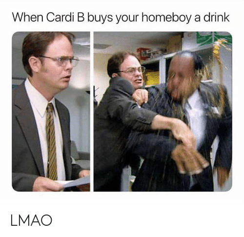 Lmao, Dank Memes, and Homeboy: When Cardi B buys your homeboy a drink LMAO