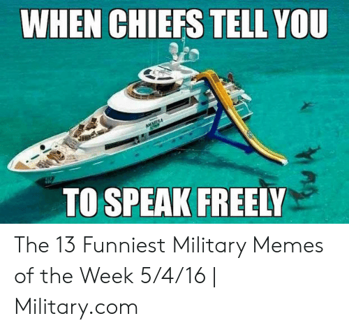 Funny Coast Guard: WHEN CHIEFS TELL YOU  TO SPEAK FREELY The 13 Funniest Military Memes of the Week 5/4/16 | Military.com