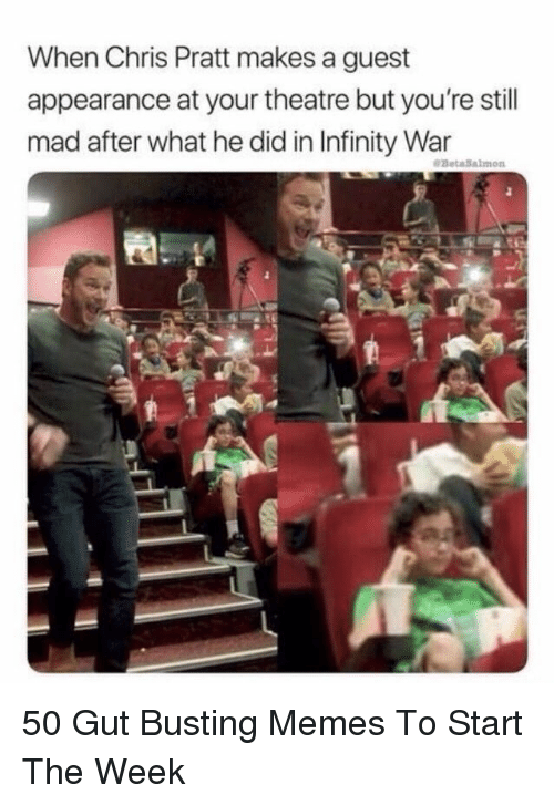 Chris Pratt, Memes, and Infinity: When Chris Pratt makes a guest  appearance at your theatre but you're stil  mad after what he did in Infinity War 50 Gut Busting Memes To Start The Week