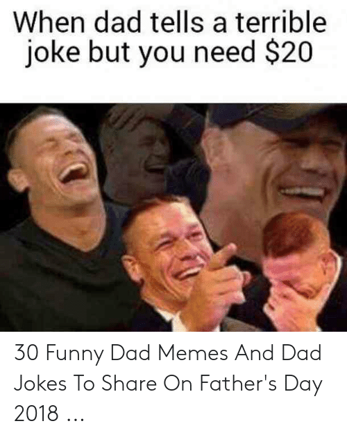 Daddy Memes: When dad tells a terrible  joke but you need $20 30 Funny Dad Memes And Dad Jokes To Share On Father's Day 2018 ...