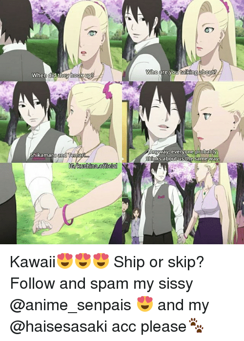 Ã……Ã…': When did they hook up  Shikamaru  and Temar  GMkushina officia  A A  Anyway, everyone probably  thinks about us the same way. Kawaii😍😍😍 Ship or skip? ♡ Follow and spam my sissy @anime_senpais 😍 and my @haisesasaki acc please🐾