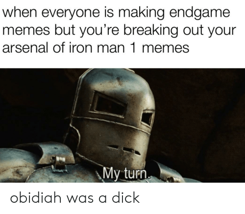 Arsenal, Iron Man, and Memes: when everyone is making endgame  memes but you're breaking out your  arsenal of iron man 1 memes  My turn obidiah was a dick