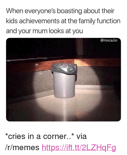"Family, Memes, and Kids: When everyone's boasting about their  kids achievements at the family function  and your mum looks at you  @mocazio <p>*cries in a corner..* via /r/memes <a href=""https://ift.tt/2LZHqFg"">https://ift.tt/2LZHqFg</a></p>"