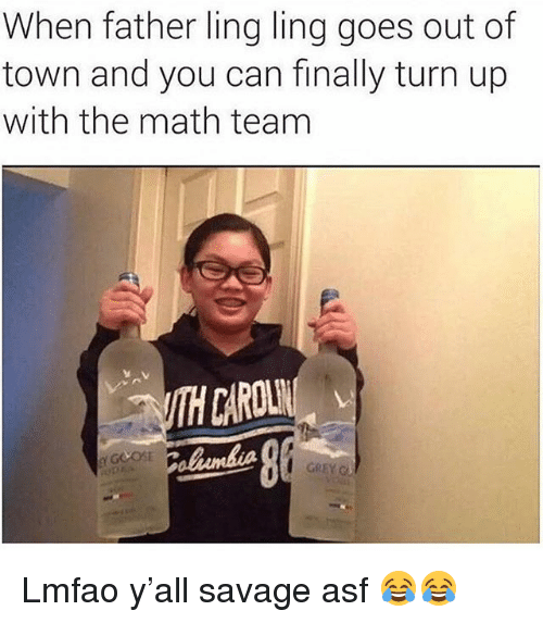 Funny, Savage, and Turn Up: When father ling ling goes out of  town and you can finally turn up  with the math team  sv  CAROUTR Lmfao y'all savage asf 😂😂