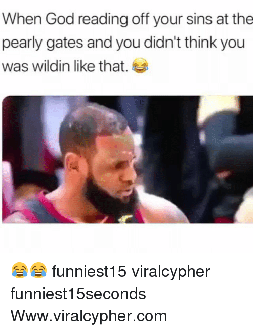 Funny, God, and Wildin: When God reading off your sins at the  pearly gates and you didn't think you  was wildin like that. 😂😂 funniest15 viralcypher funniest15seconds Www.viralcypher.com