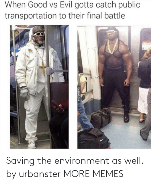 Dank, Memes, and Public Transportation: When Good vs Evil gotta catch public  transportation to their final battle Saving the environment as well. by urbanster MORE MEMES