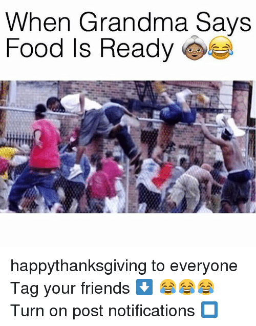 Food, Friends, and Grandma: When Grandma Says  Food Is Ready happythanksgiving to everyone Tag your friends ⬇️ 😂😂😂 Turn on post notifications ⏹