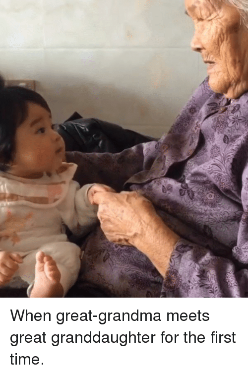Dank, Grandma, and Time: When great-grandma meets great granddaughter for the first time.