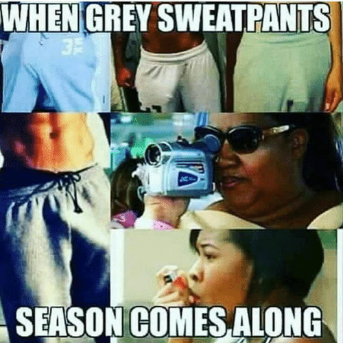 Grey, Season, and When: WHEN GREY SWEATPANTS  SEASON COMES,ALONG