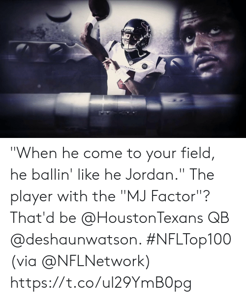 "Memes, Jordan, and 🤖: ""When he come to your field, he ballin' like he Jordan.""  The player with the ""MJ Factor""? That'd be @HoustonTexans QB @deshaunwatson. #NFLTop100   (via @NFLNetwork) https://t.co/ul29YmB0pg"