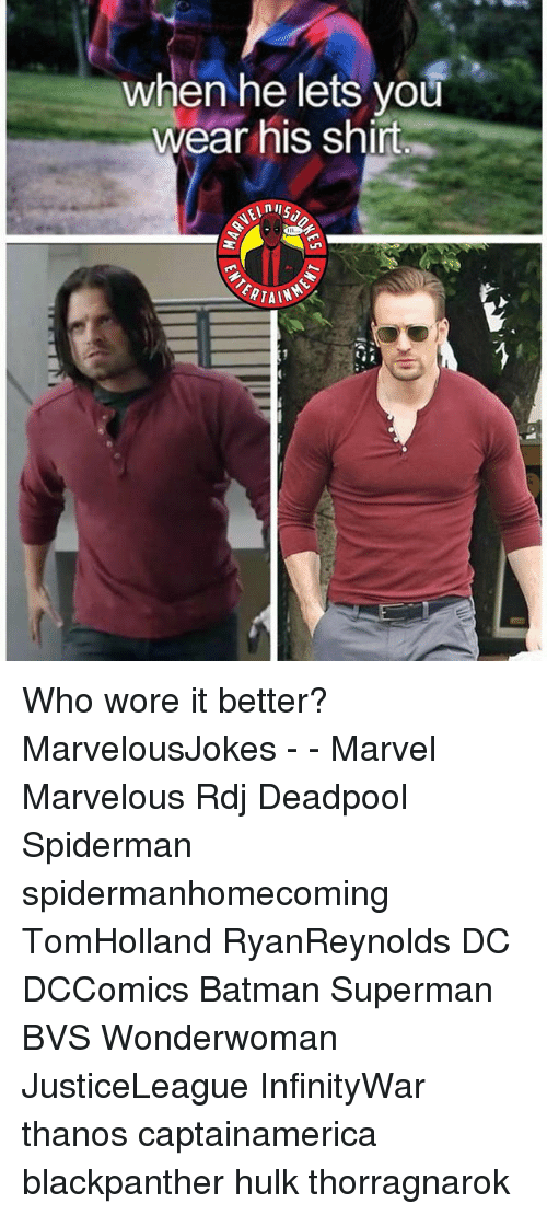 Batman, Memes, and Superman: when he lets you  wear his shirt Who wore it better? MarvelousJokes - - Marvel Marvelous Rdj Deadpool Spiderman spidermanhomecoming TomHolland RyanReynolds DC DCComics Batman Superman BVS Wonderwoman JusticeLeague InfinityWar thanos captainamerica blackpanther hulk thorragnarok