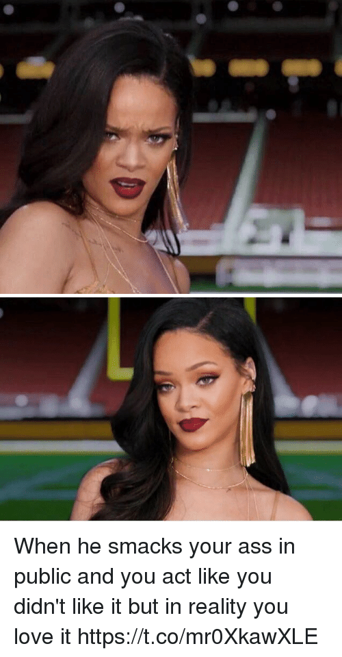 Ass, Love, and Girl Memes: When he smacks your ass in public and you act like you didn't like it but in reality you love it https://t.co/mr0XkawXLE