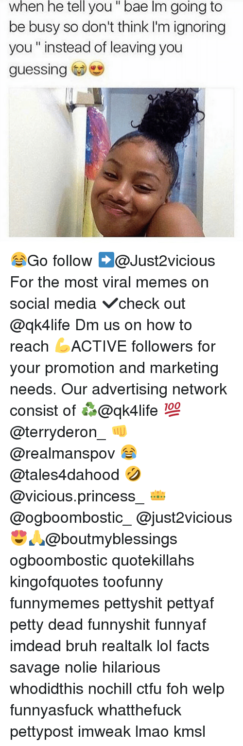 Bae, Bruh, and Ctfu: when he tell you bae lm going to  be busy so don't think I'm ignoring  you instead of leaving you  guessing 😂Go follow ➡@Just2vicious For the most viral memes on social media ✔check out @qk4life Dm us on how to reach 💪ACTIVE followers for your promotion and marketing needs. Our advertising network consist of ♻@qk4life 💯@terryderon_ 👊@realmanspov 😂@tales4dahood 🤣@vicious.princess_ 👑@ogboombostic_ @just2vicious😍🙏@boutmyblessings ogboombostic quotekillahs kingofquotes toofunny funnymemes pettyshit pettyaf petty dead funnyshit funnyaf imdead bruh realtalk lol facts savage nolie hilarious whodidthis nochill ctfu foh welp funnyasfuck whatthefuck pettypost imweak lmao kmsl