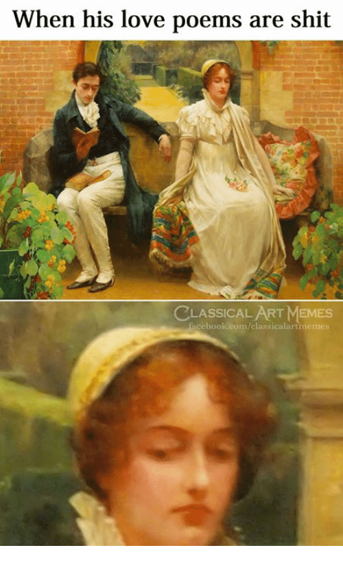 Love, Memes, and Shit: When his love poems are shit  CLASSICAL ART MEMES  classicalart