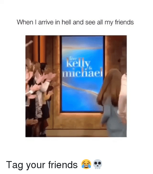 Friends, Funny, and Live: When I arrive in hell and see all my friends  live  michae Tag your friends 😂💀