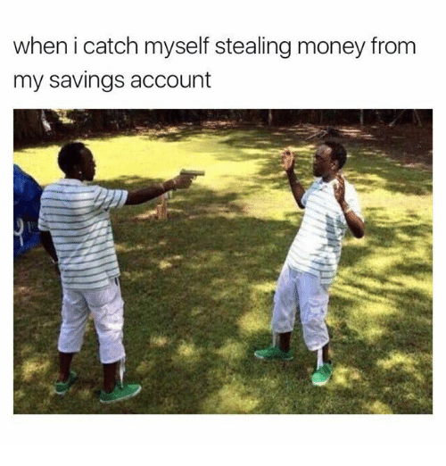 steal money: when i catch myself stealing money from  my savings account