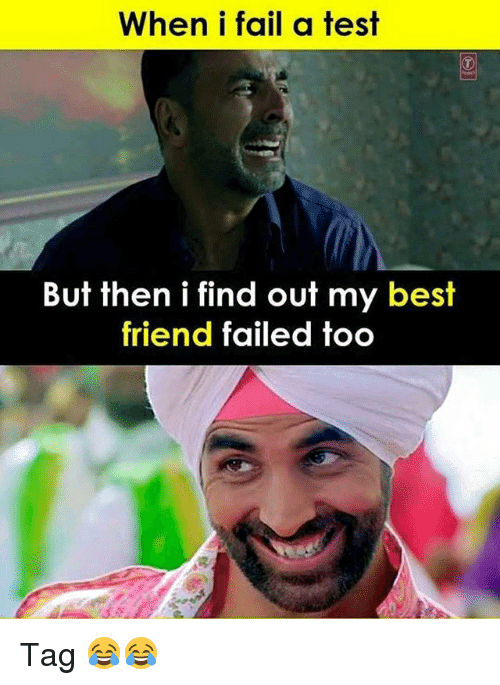 When I Fail A Test But Then I Find Out My Best Friend Failed Too Tag