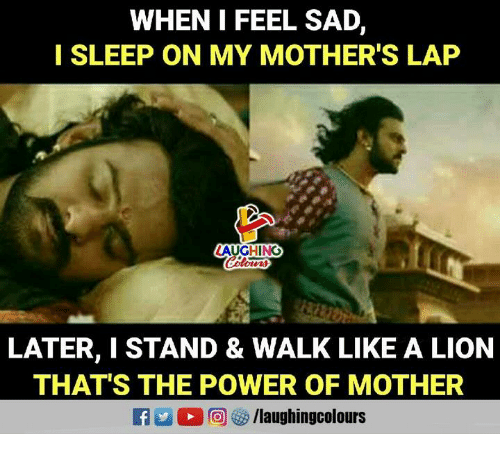Lion, Power, and Sad: WHEN I FEEL SAD,  I SLEEP ON MY MOTHER'S LAP  AUGHING  LATER, I STAND & WALK LIKE A LION  THAT'S THE POWER OF MOTHER