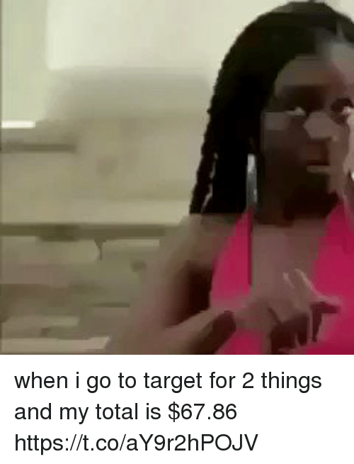 Funny, Target, and Total: when i go to target for 2 things and my total is $67.86 https://t.co/aY9r2hPOJV