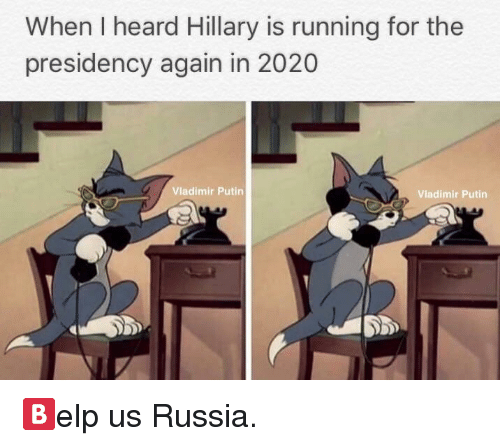 Vladimir Putin, Putin, and Russia: When I heard Hillary is running for the  presidency again in 2020  Vladimir Putin  Vladimir Putin <p>🅱️elp us Russia.</p>