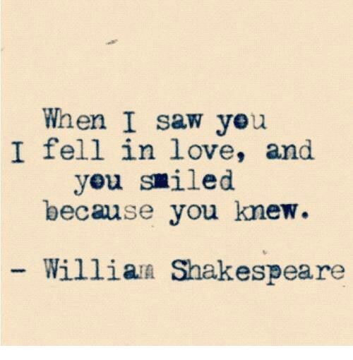 Love, Saw, and Shakespeare: When I saw yeu  I fell in love, and  yeu smiled  because you knew  Willian Shakespeare