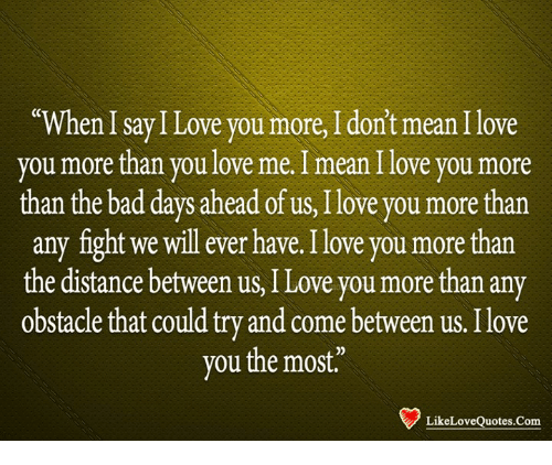 when i say i love you more