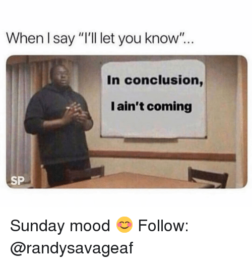 "Memes, Mood, and Sunday: When I say ""I'll let you know""...  In conclusion,  I ain't coming  SP Sunday mood 😊 Follow: @randysavageaf"