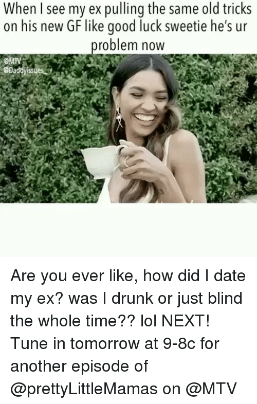 Drunk, Lol, and Mtv: When I see my ex pulling the same old tricks  on his new GF like good luck sweetie he's ur  oblem now  Daddyis Are you ever like, how did I date my ex? was I drunk or just blind the whole time?? lol NEXT! Tune in tomorrow at 9-8c for another episode of @prettyLittleMamas on @MTV
