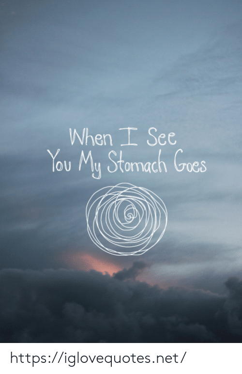 stomach: When I See  You My Stomach Goes https://iglovequotes.net/
