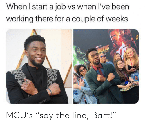 "mcu: When I start a job vs when I've been  working there for a couple of weeks  NDERS  WAR MCU's ""say the line, Bart!"""