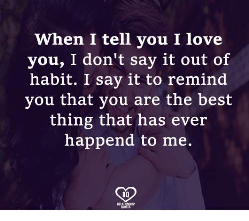 Habitate: When I tell you I love  you, I don't say it out of  habit. I say it to remind  you tnat you are the best  thing that has ever  happend to me.  RO