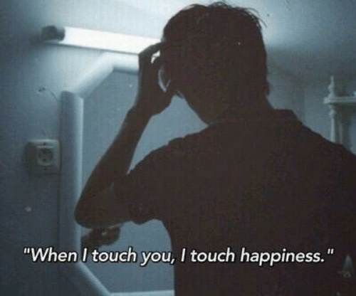 "Happiness, Touch, and You: ""When I touch you, I touch happiness."""