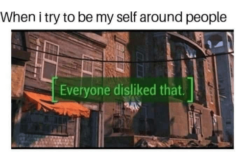 People, Everyone, and  Around: When i try to be my self around people  ni  Everyone disliked that.