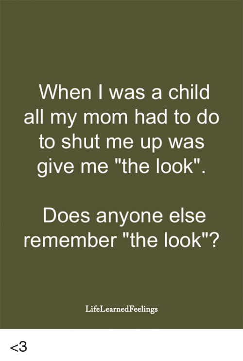 """Memes, Mom, and 🤖: When I was a child  all my mom had to do  to shut me up was  give me """"the look""""  Does anyone else  remember """"the look""""?  LifeLearnedFeelings <3"""