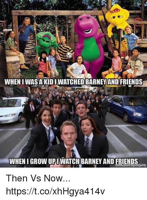 Barney, Friends, and Memes: WHEN I WAS A KIDIWATCHED BARNEYAND FRIENDS  WHEN I GROW UPI WATCH BARNEY ANDE HEM , Then Vs Now... https://t.co/xhHgya414v