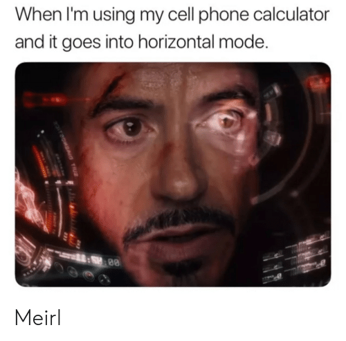 Phone, Calculator, and MeIRL: When I'm using my cell phone calculator  and it goes into horizontal mode  :SP:88  if2oMAID TU2 Meirl