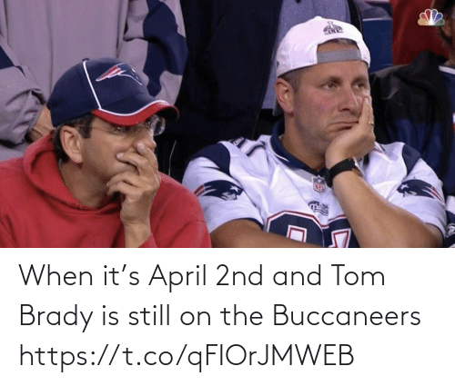brady: When it's April 2nd and Tom Brady is still on the Buccaneers https://t.co/qFIOrJMWEB