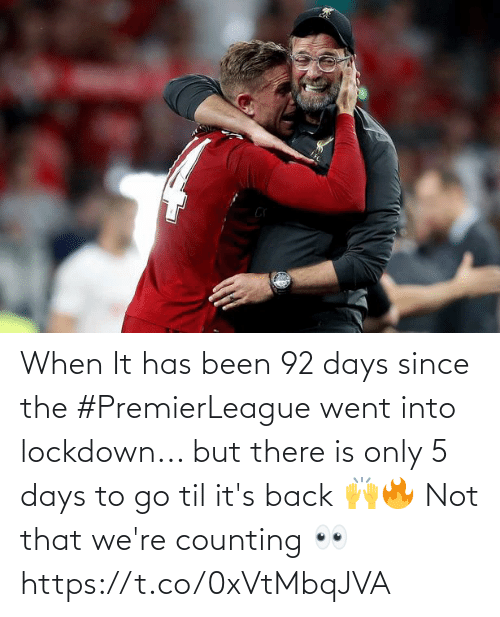Its: When It has been 92 days since the #PremierLeague went into lockdown... but there is only 5 days to go til it's back 🙌🔥  Not that we're counting 👀 https://t.co/0xVtMbqJVA