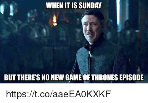 Game of Thrones, Memes, and Game: WHEN IT ISSUNDA  ThronesMemes  BUT THERE'S NO NEW GAME OF THRONES EPISODE https://t.co/aaeEA0KXKF