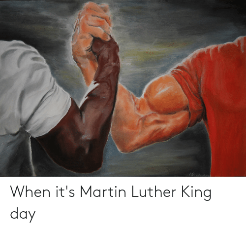 Its: When it's Martin Luther King day