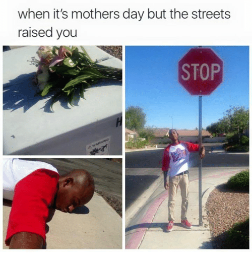 Funny, Mother's Day, and Streets: when it's mothers day but the streets  raised you  STOP