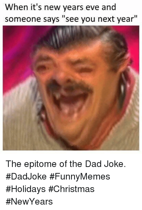 """Christmas, Dad, and Eve: When it's new years eve and  someone says """"see you next year"""" The epitome of the Dad Joke. #DadJoke #FunnyMemes #Holidays #Christmas #NewYears"""